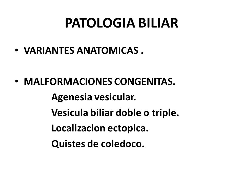 PATOLOGIA BILIAR VARIANTES ANATOMICAS . MALFORMACIONES CONGENITAS.