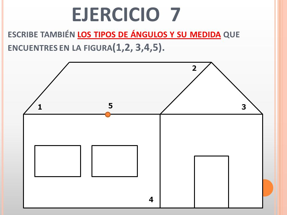 EJERCICIO 7 escribe también los tipos de ángulos y su medida que encuentres en la figura(1,2, 3,4,5).