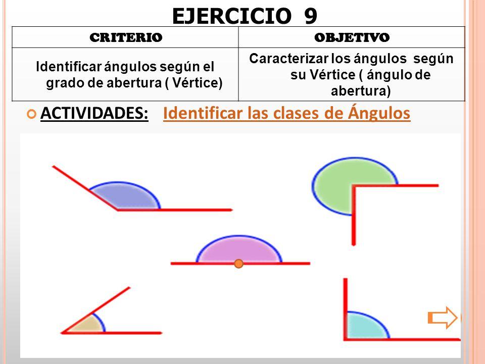 EJERCICIO 9 ACTIVIDADES: Identificar las clases de Ángulos CRITERIO