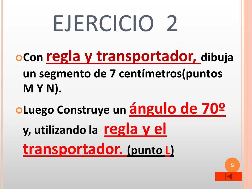 EJERCICIO 2 Con regla y transportador, dibuja un segmento de 7 centímetros(puntos M Y N).