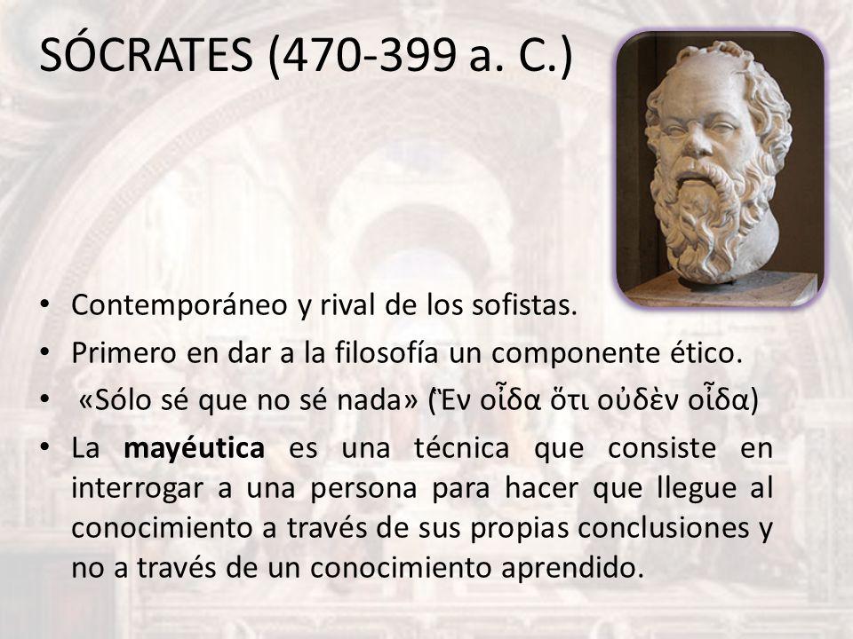 SÓCRATES (470-399 a. C.) Contemporáneo y rival de los sofistas.