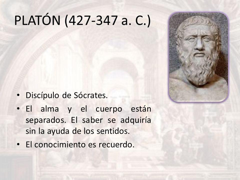 PLATÓN (427-347 a. C.) Discípulo de Sócrates.