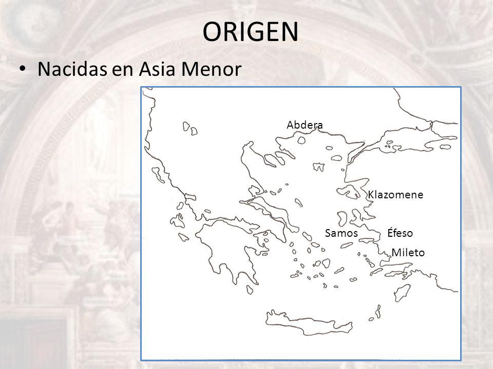 ORIGEN Nacidas en Asia Menor Abdera Klazomene Samos Éfeso Mileto