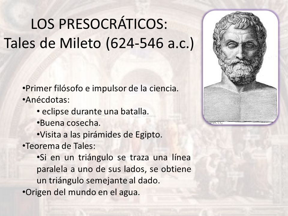 LOS PRESOCRÁTICOS: Tales de Mileto (624-546 a.c.)
