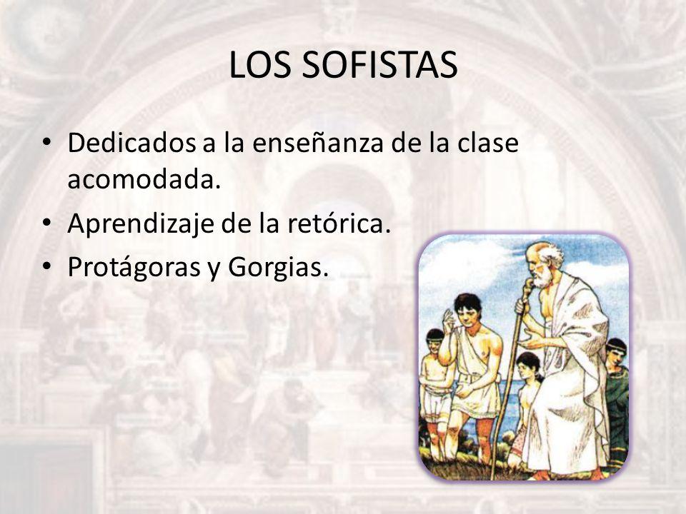LOS SOFISTAS Dedicados a la enseñanza de la clase acomodada.