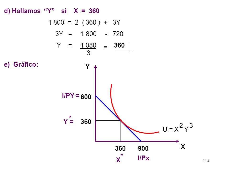 d) Hallamos Y si X = 360 1 800 = 2 ( 360 ) + 3Y. 3Y = 1 800 - 720. Y = 1 080 360 3.