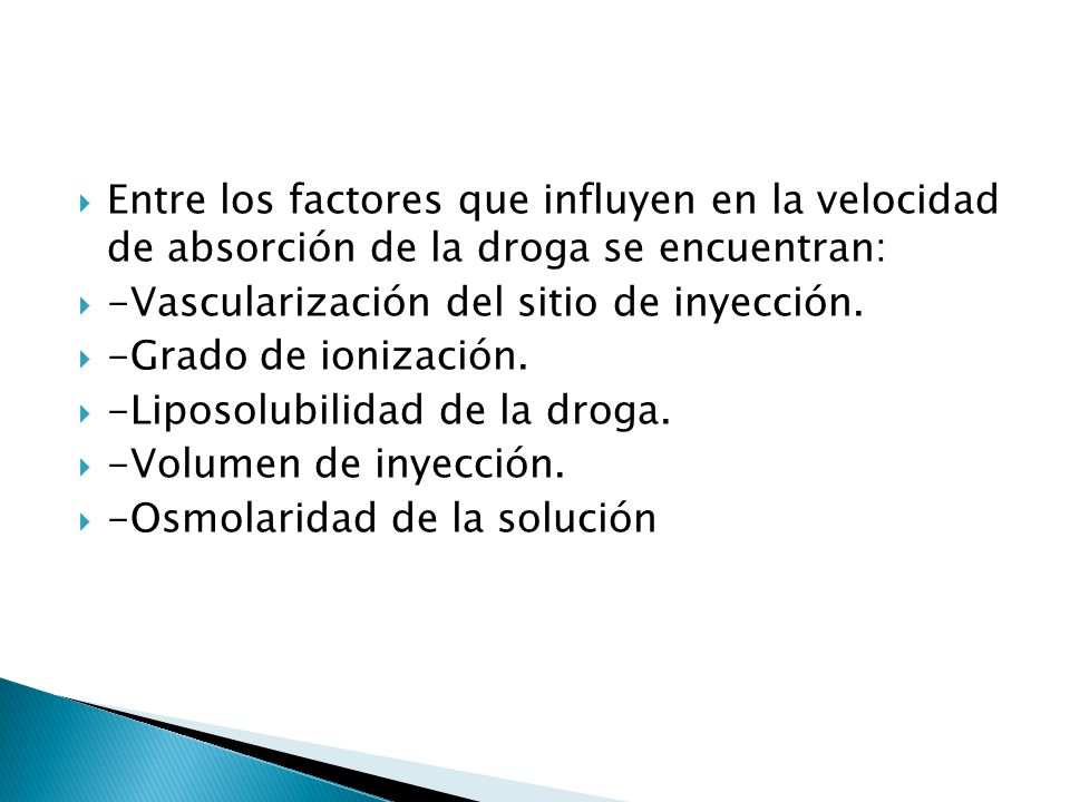 Entre los factores que influyen en la velocidad de absorción de la droga se encuentran: