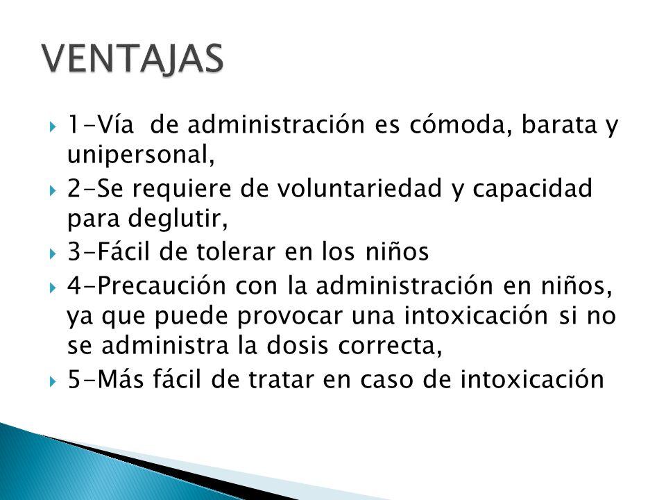 VENTAJAS 1-Vía de administración es cómoda, barata y unipersonal,