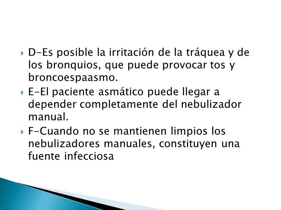 D-Es posible la irritación de la tráquea y de los bronquios, que puede provocar tos y broncoespaasmo.