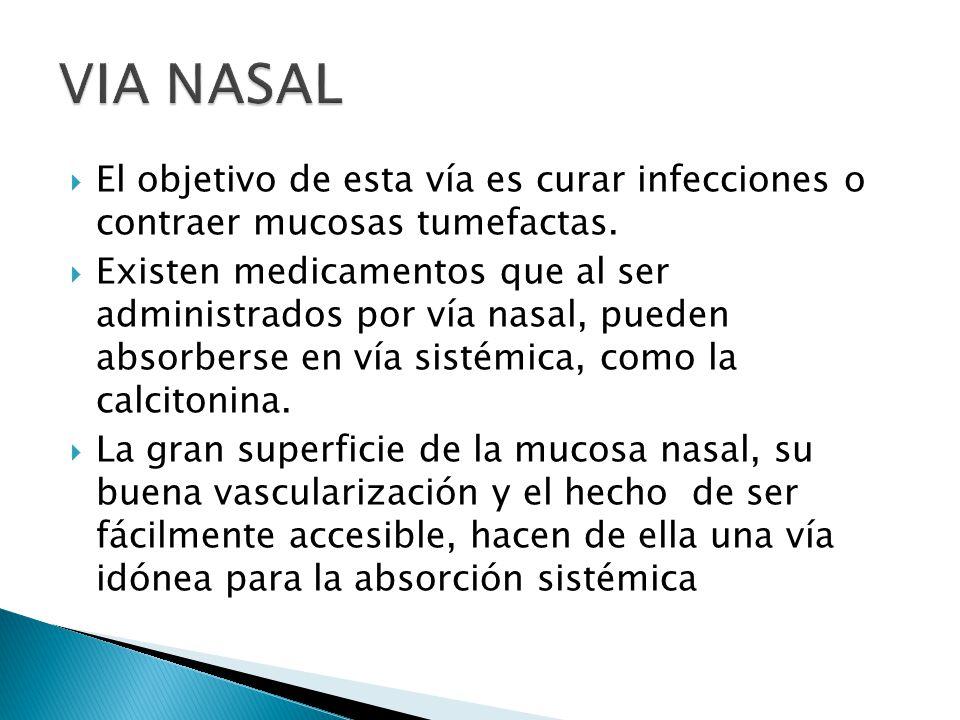 VIA NASAL El objetivo de esta vía es curar infecciones o contraer mucosas tumefactas.