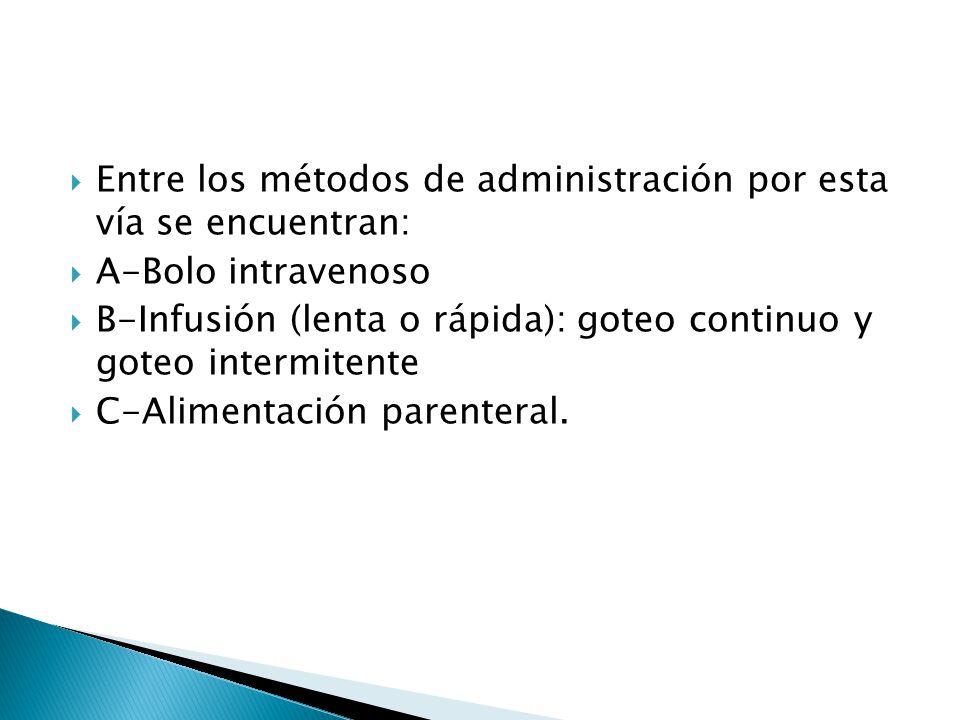 Entre los métodos de administración por esta vía se encuentran: