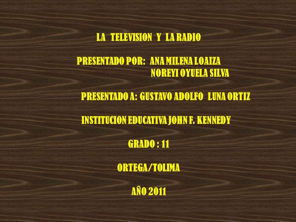 LA TELEVISION Y LA RADIO PRESENTADO POR: ANA MILENA LOAIZA