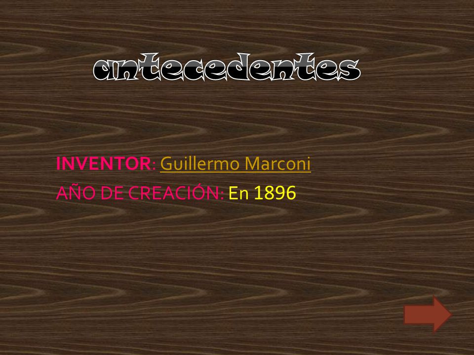 antecedentes INVENTOR: Guillermo Marconi AÑO DE CREACIÓN: En 1896