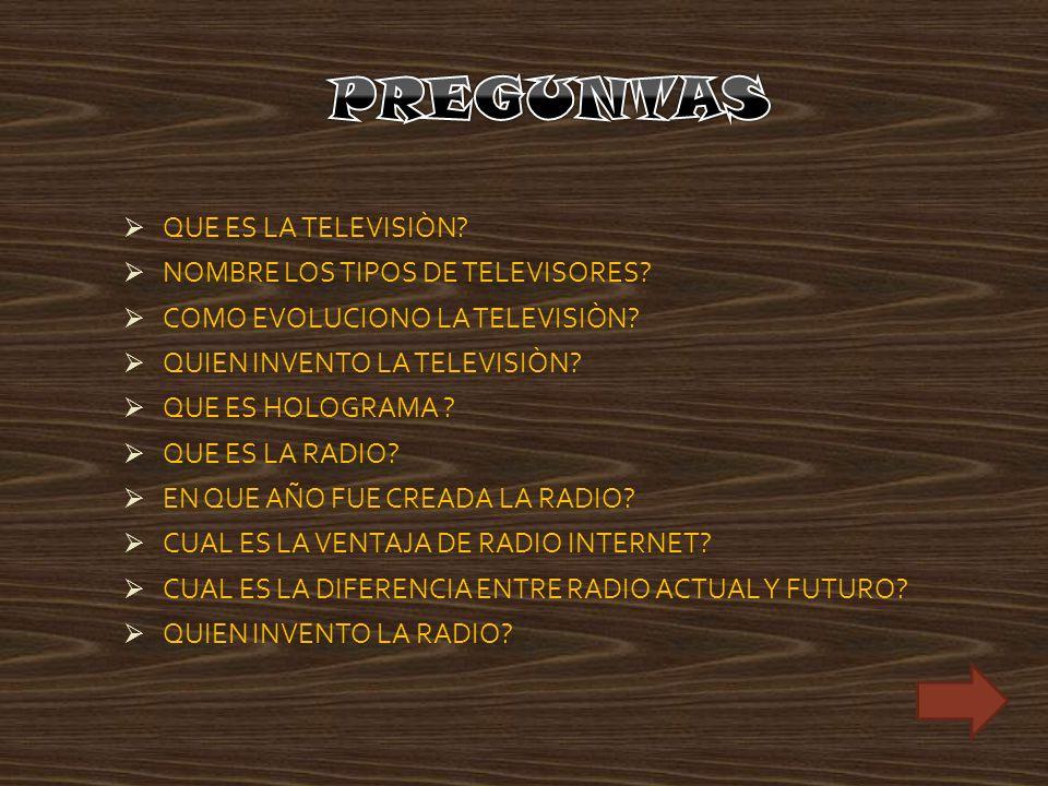 PREGUNTAS QUE ES LA TELEVISIÒN NOMBRE LOS TIPOS DE TELEVISORES