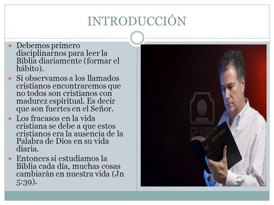 INTRODUCCIÓN Debemos primero disciplinarnos para leer la Biblia diariamente (formar el hábito).