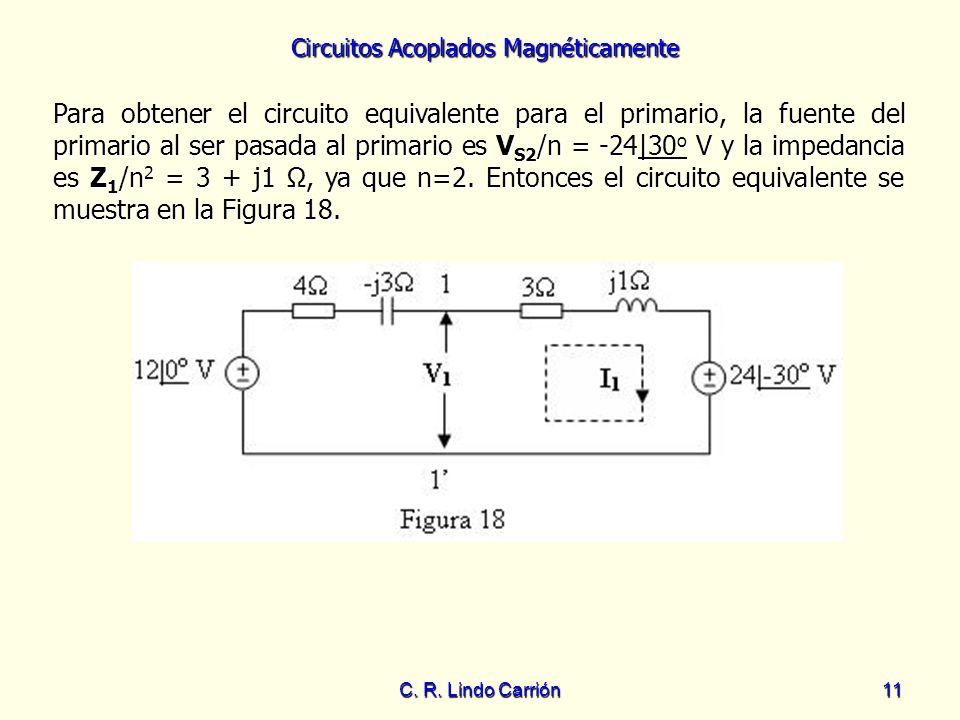 Para obtener el circuito equivalente para el primario, la fuente del primario al ser pasada al primario es VS2/n = -24|30o V y la impedancia es Z1/n2 = 3 + j1 Ω, ya que n=2. Entonces el circuito equivalente se muestra en la Figura 18.