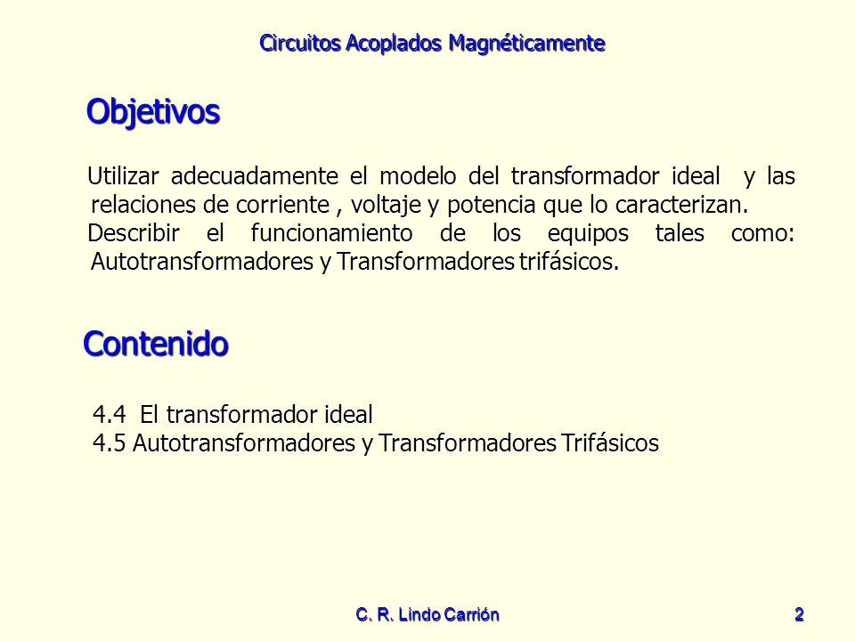 Objetivos Utilizar adecuadamente el modelo del transformador ideal y las relaciones de corriente , voltaje y potencia que lo caracterizan.
