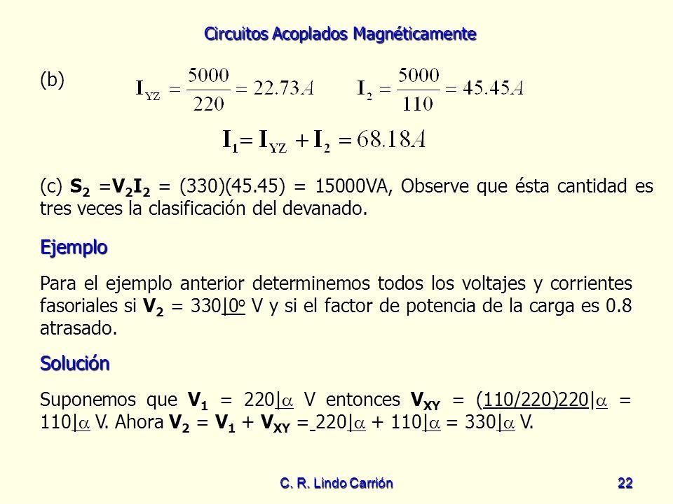 (b) (c) S2 =V2I2 = (330)(45.45) = 15000VA, Observe que ésta cantidad es tres veces la clasificación del devanado.