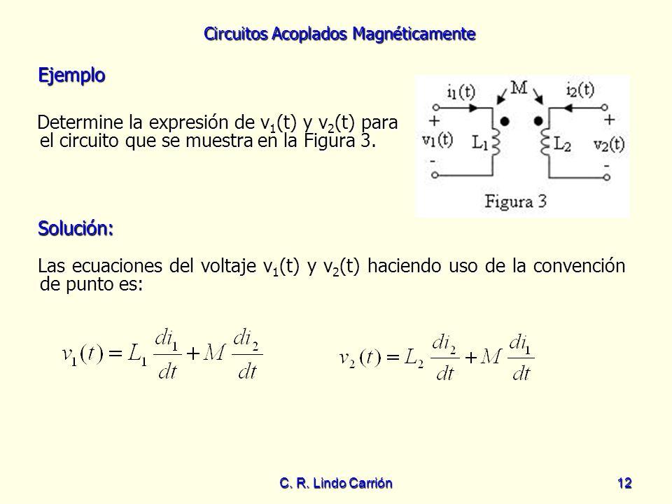 Ejemplo Determine la expresión de v1(t) y v2(t) para el circuito que se muestra en la Figura 3. Solución: