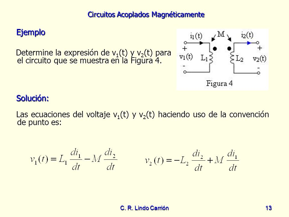 Ejemplo Determine la expresión de v1(t) y v2(t) para el circuito que se muestra en la Figura 4. Solución: