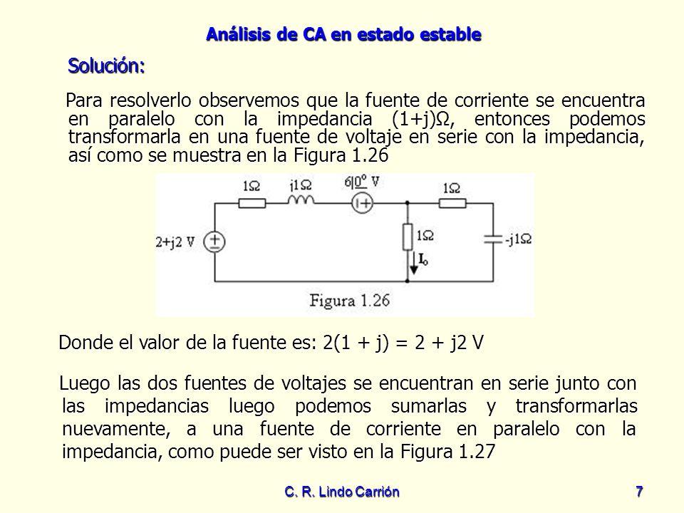 Donde el valor de la fuente es: 2(1 + j) = 2 + j2 V