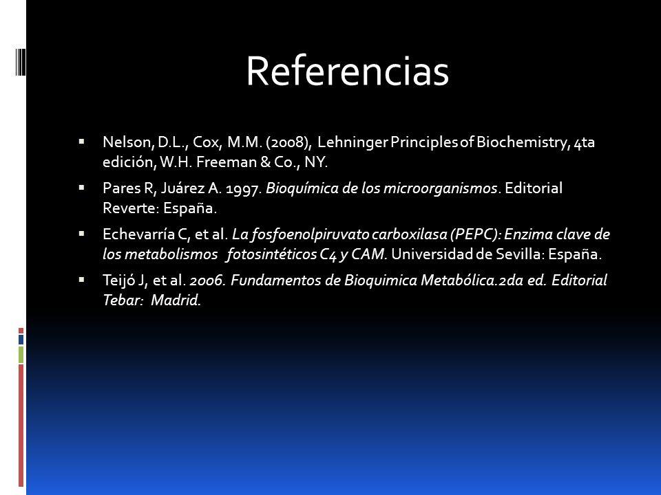 Referencias Nelson, D.L., Cox, M.M. (2008), Lehninger Principles of Biochemistry, 4ta edición, W.H. Freeman & Co., NY.