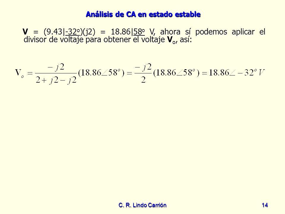 V = (9.43|-32o)(j2) = 18.86|58o V, ahora sí podemos aplicar el divisor de voltaje para obtener el voltaje Vo, así: