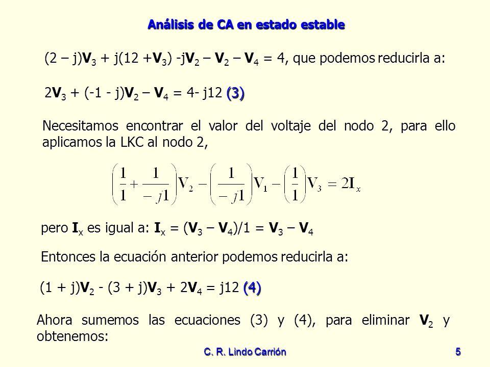 (2 – j)V3 + j(12 +V3) -jV2 – V2 – V4 = 4, que podemos reducirla a: