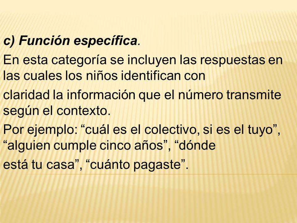 c) Función específica. En esta categoría se incluyen las respuestas en las cuales los niños identifican con.