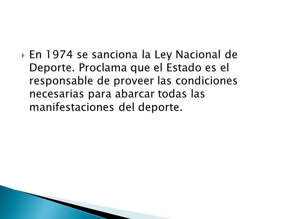 En 1974 se sanciona la Ley Nacional de Deporte