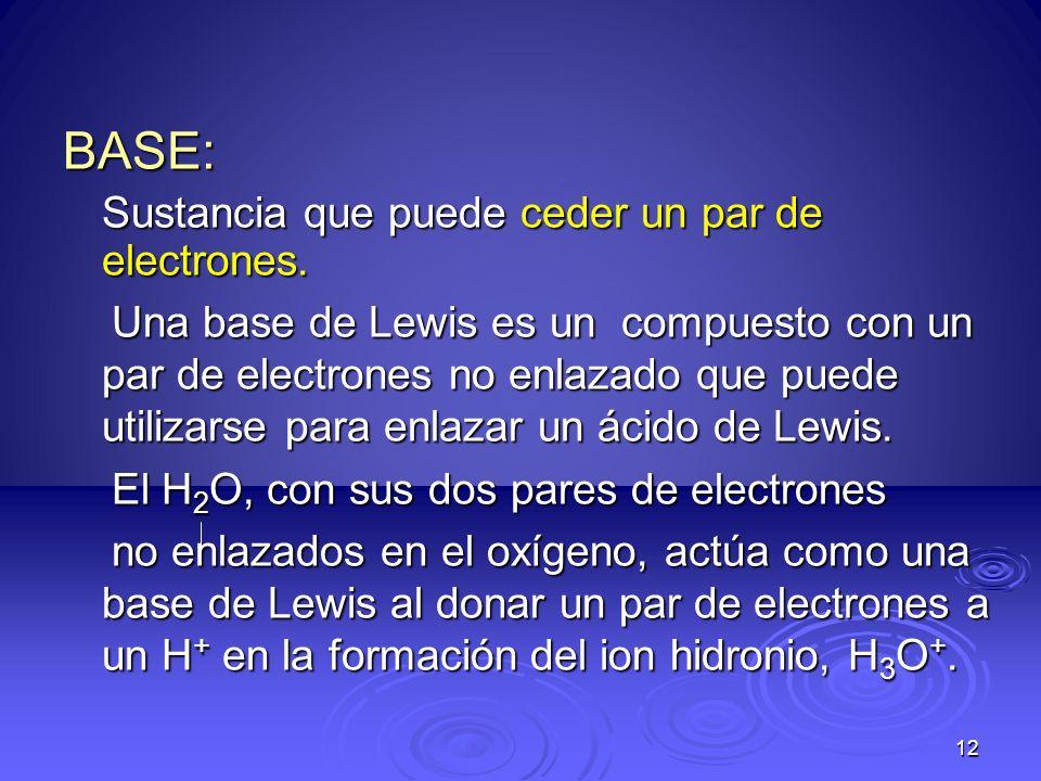 BASE: Sustancia que puede ceder un par de electrones.