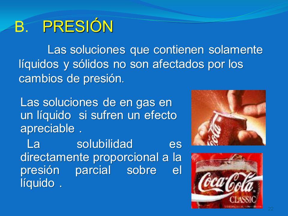 PRESIÓN Las soluciones que contienen solamente líquidos y sólidos no son afectados por los cambios de presión.