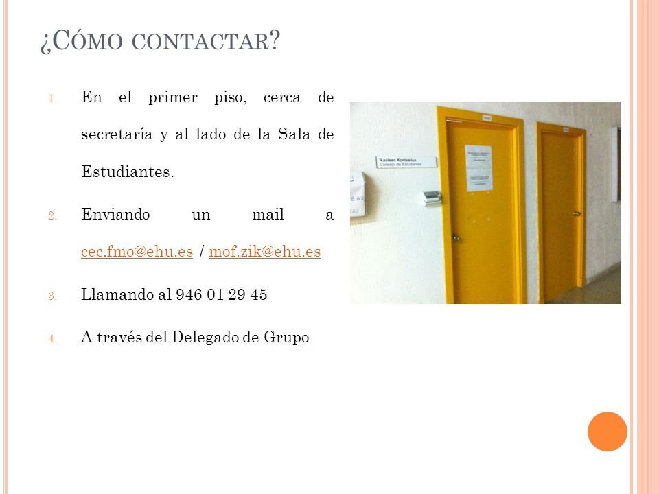 ¿Cómo contactar En el primer piso, cerca de secretaría y al lado de la Sala de Estudiantes. Enviando un mail a cec.fmo@ehu.es / mof.zik@ehu.es.