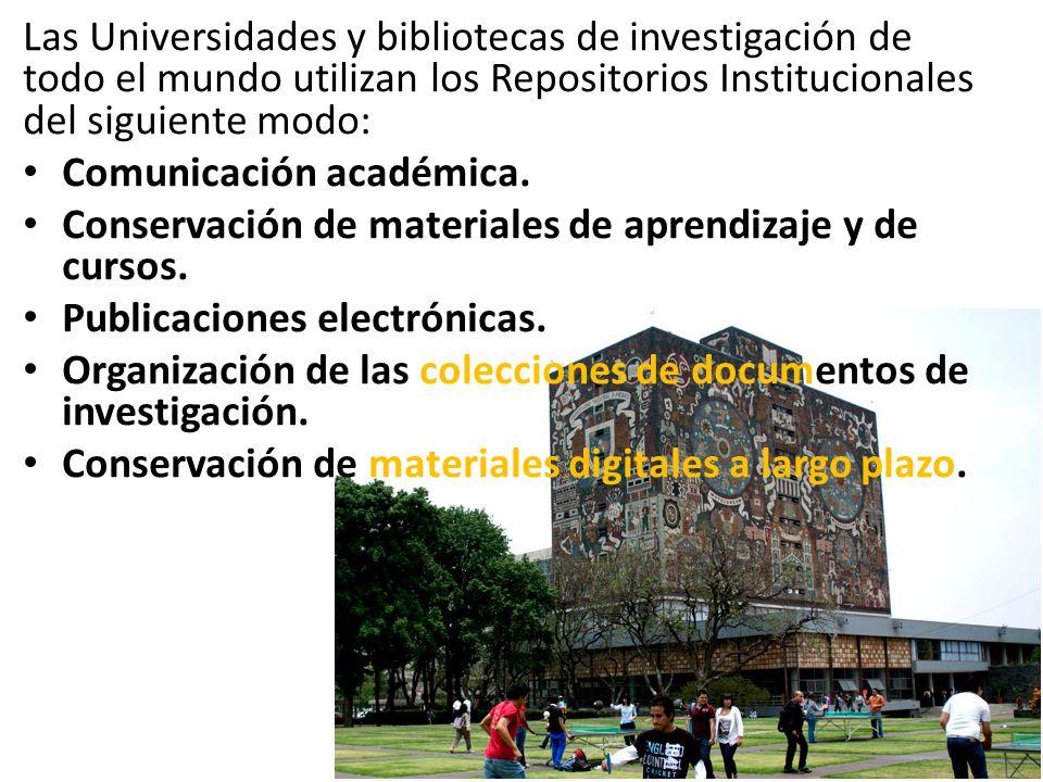Las Universidades y bibliotecas de investigación de todo el mundo utilizan los Repositorios Institucionales del siguiente modo: