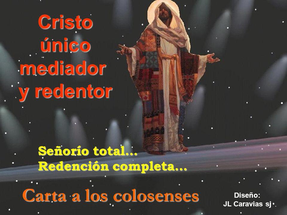 Cristo único mediador y redentor Carta a los colosenses Señorío total…