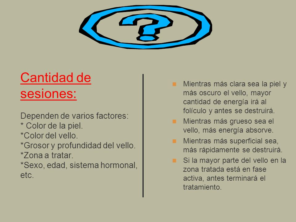 Cantidad de sesiones: Dependen de varios factores:. Color de la piel
