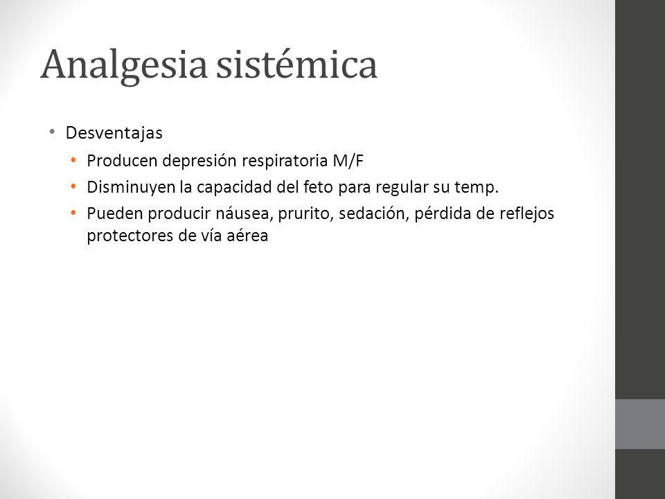 Analgesia sistémica Desventajas Producen depresión respiratoria M/F