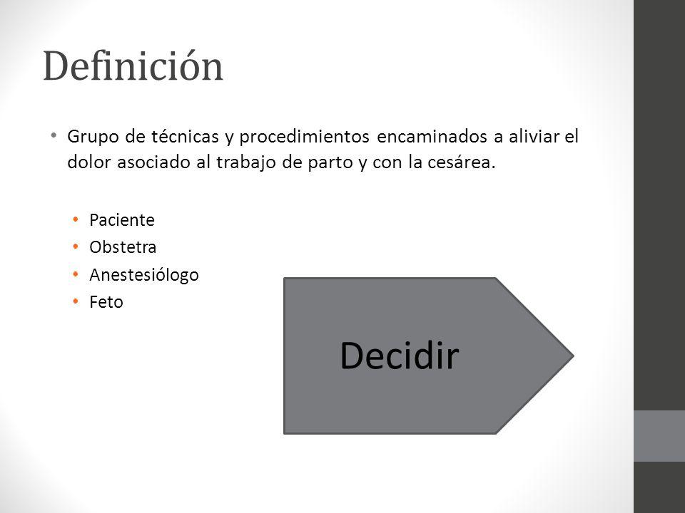 Definición Grupo de técnicas y procedimientos encaminados a aliviar el dolor asociado al trabajo de parto y con la cesárea.