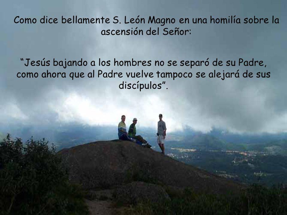 Como dice bellamente S. León Magno en una homilía sobre la ascensión del Señor: