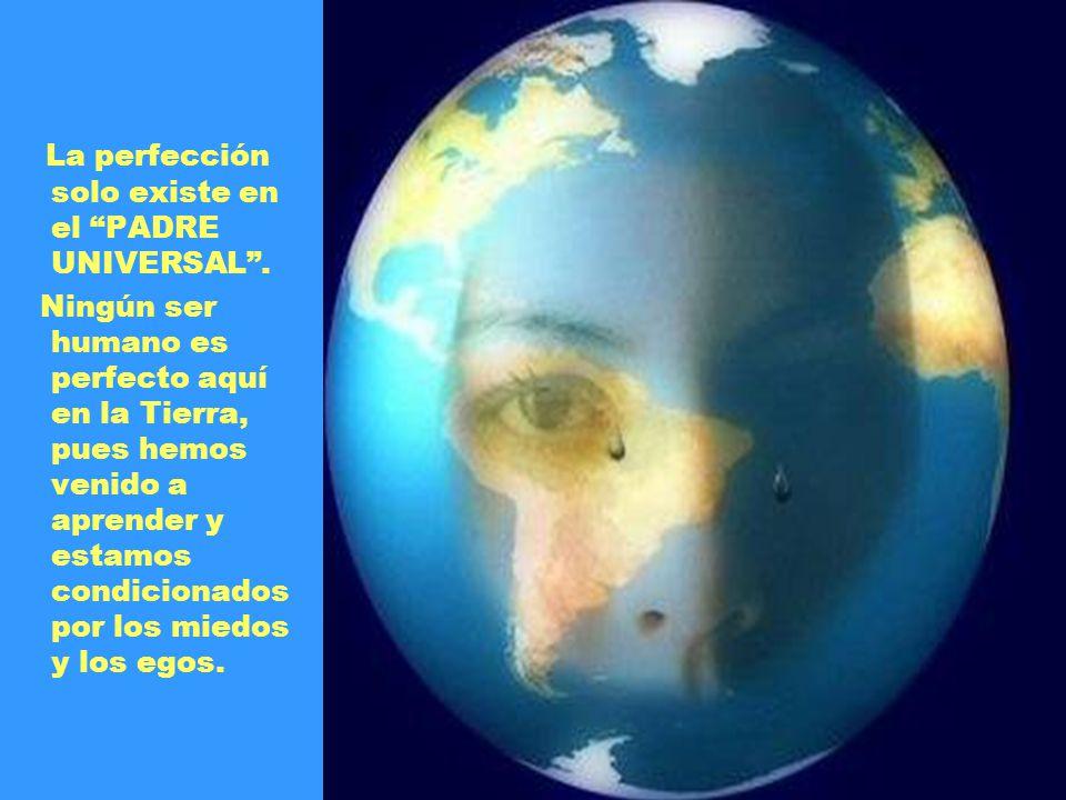 La perfección solo existe en el PADRE UNIVERSAL .