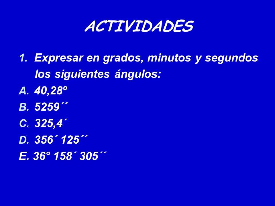 ACTIVIDADES Expresar en grados, minutos y segundos