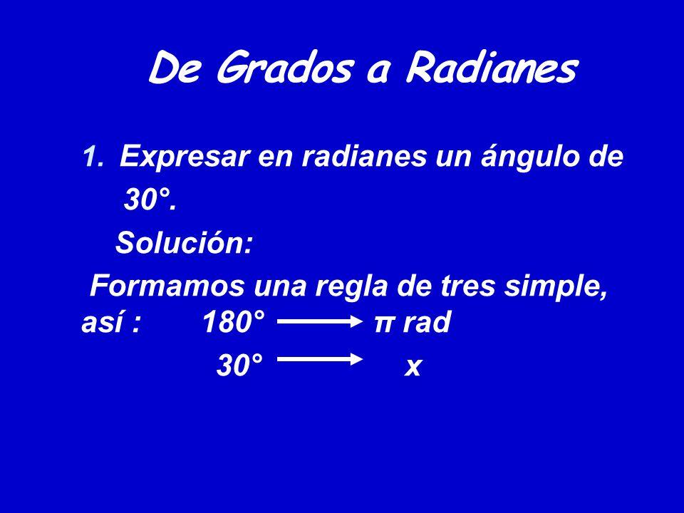 De Grados a Radianes Expresar en radianes un ángulo de 30°. Solución: