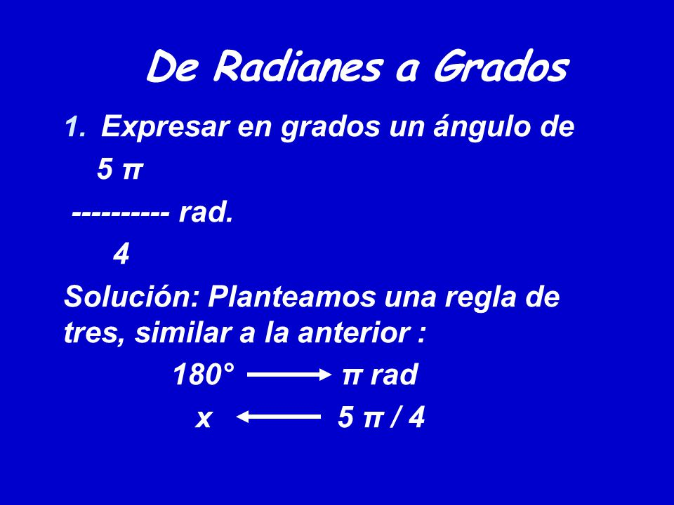 De Radianes a Grados Expresar en grados un ángulo de 5 π