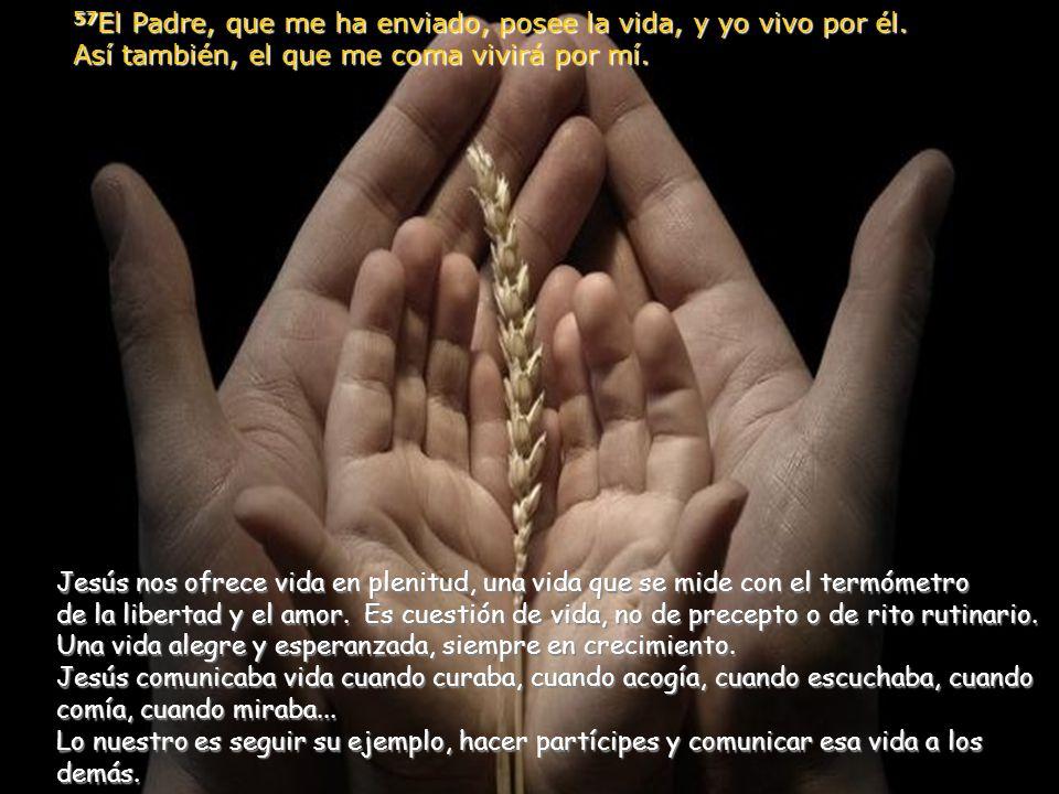 57El Padre, que me ha enviado, posee la vida, y yo vivo por él