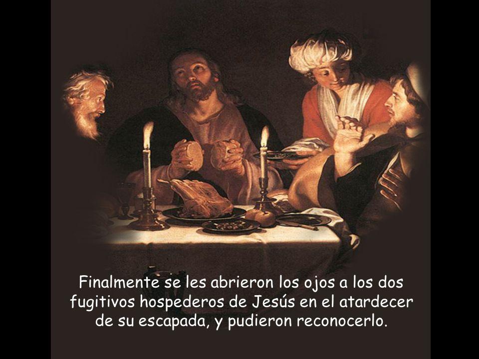 Finalmente se les abrieron los ojos a los dos fugitivos hospederos de Jesús en el atardecer de su escapada, y pudieron reconocerlo.