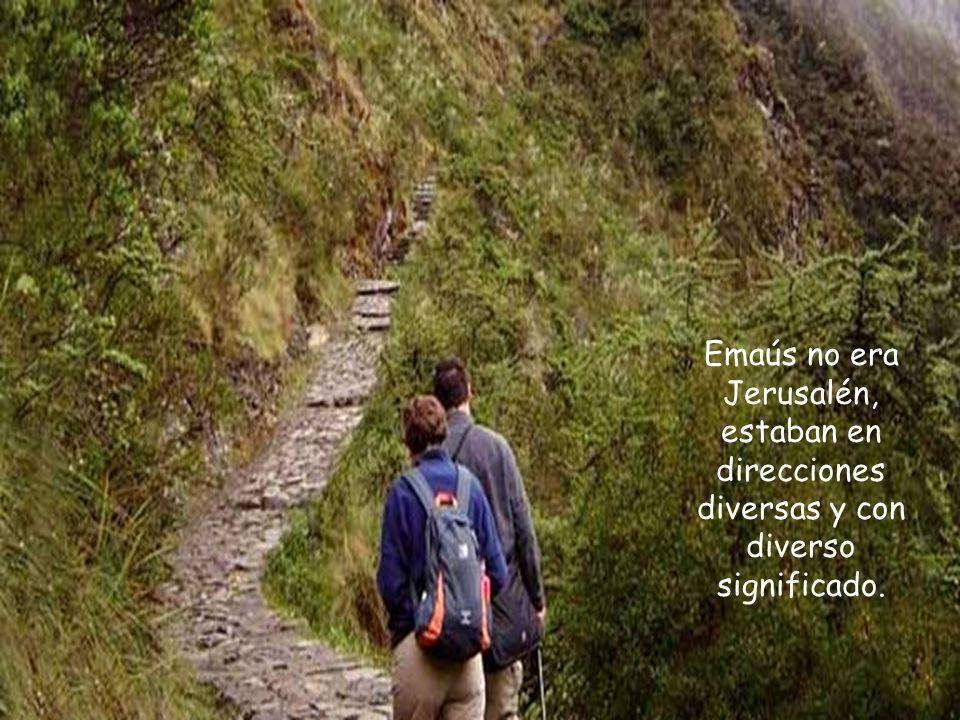 Emaús no era Jerusalén, estaban en direcciones diversas y con diverso significado.