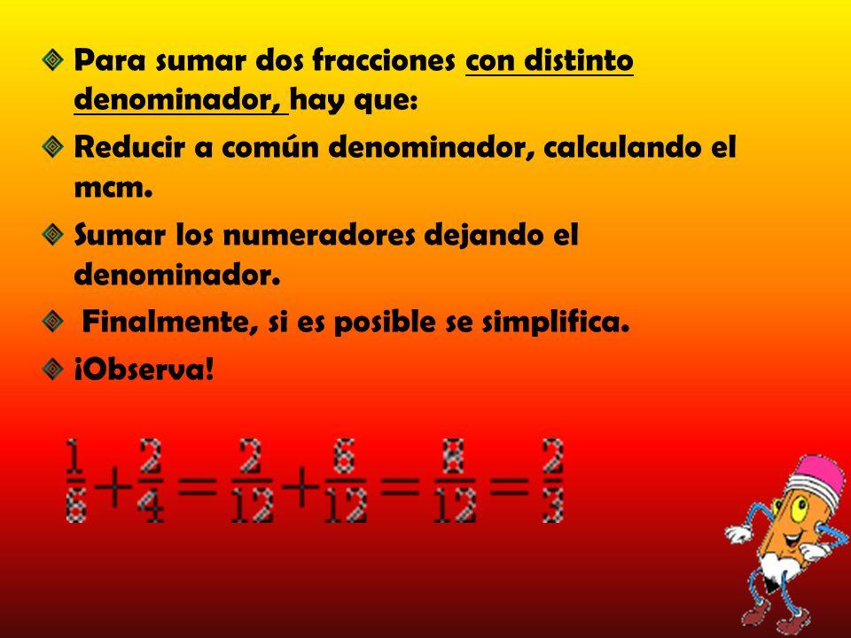 Para sumar dos fracciones con distinto denominador, hay que: