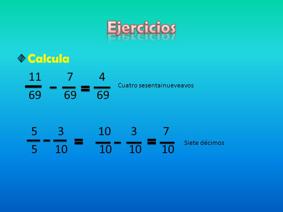 Ejercicios Calcula. 11 7 4. 69 69 69. 5 3 10 3 7.