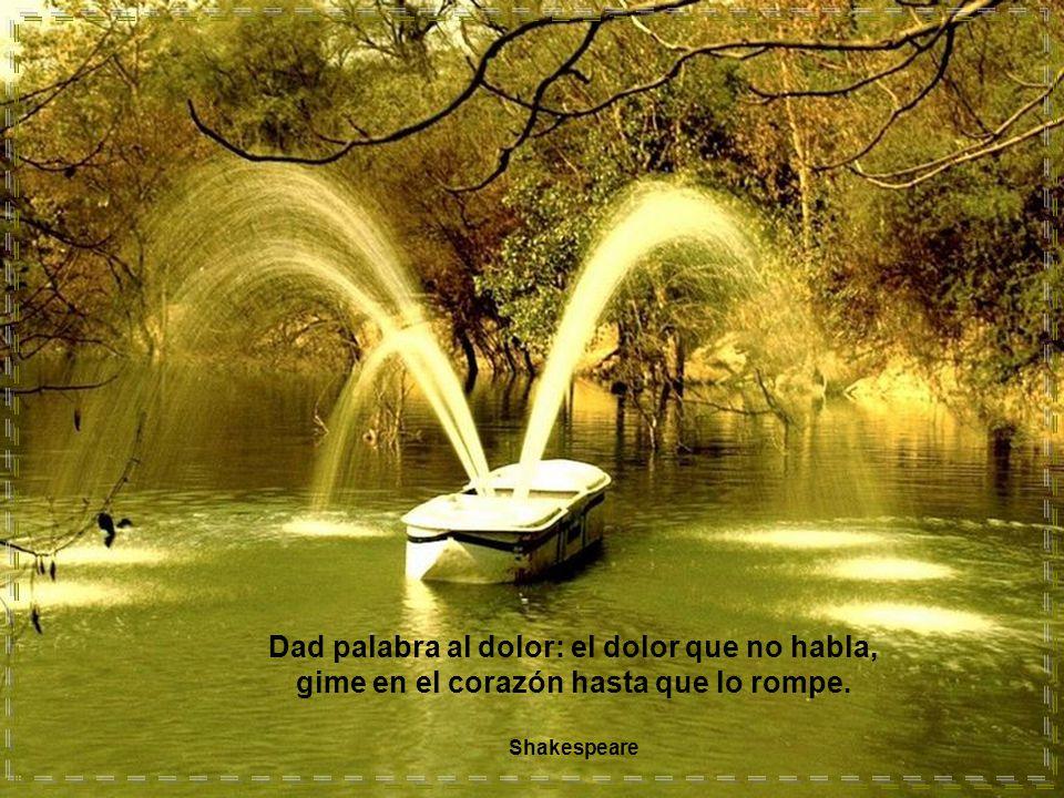 Dad palabra al dolor: el dolor que no habla, gime en el corazón hasta que lo rompe.