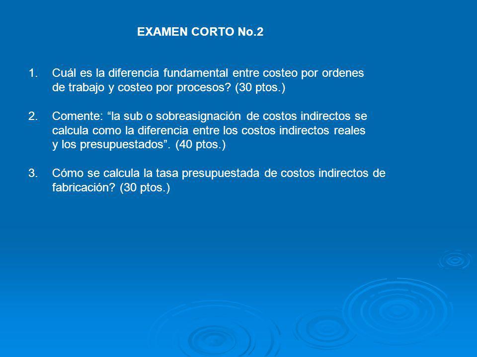EXAMEN CORTO No.2 Cuál es la diferencia fundamental entre costeo por ordenes. de trabajo y costeo por procesos (30 ptos.)
